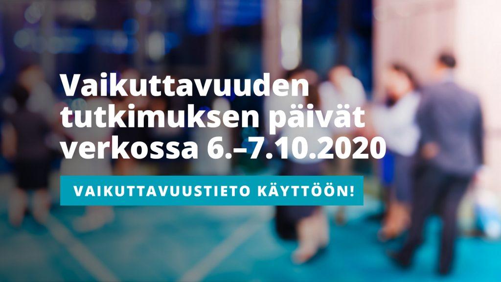 Vaikuttavuuden tutkimuksen päivät verkossa 6.-7.20.2020. Vaikuttavuustieto käyttöön!